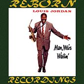 Man, We're Wailin' (HD Remastered) by Louis Jordan