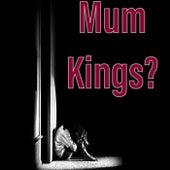 Mum de kings