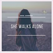 She Walks Alone by Mike Johnson