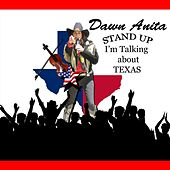 Stand up I'm Talking About Texas by Dawn Anita