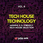 Tech House Technology, Vol. 6 (Massive & DJ Friendly Tech House Selection) de Various Artists