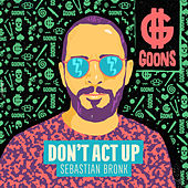 Don't Act Up by Sebastian Bronk