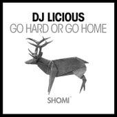 Go Hard or Go Home by DJ Licious