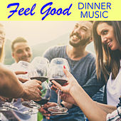 Feel Good Dinner Music by Various Artists