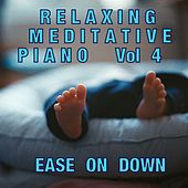 Relaxing Meditative Piano  (Vol 4) by Ease On Down