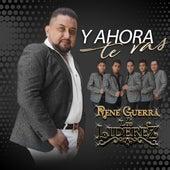 Y Ahora Te Vas by Rene Guerra y Los Liderez