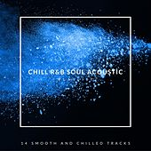 Chill R&B Soul Acoustic Playlist: 14 Smooth and Chilled Tracks von Various Artists