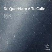 De Queretaro A Tu Calle von MK