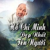 Hồ Chí Minh Đẹp Nhất Tên Người by Various Artists