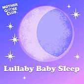 Lullaby Baby Sleep by Mother Goose Club