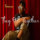 They Still Together de Famous