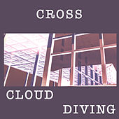 Cloud Diving by Cross