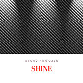 Shine by Benny Goodman