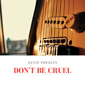 Don't Be Cruel von Elvis Presley