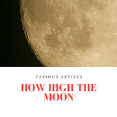 How High the Moon by Various Artists
