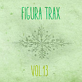 Figura Trax, Vol. 13 - EP by Various Artists