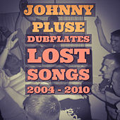 Dub Plates lost songs 2004 - 2010 - EP von Johnny Pluse