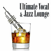 Ultimate Vocal and Jazz Lounge by Various Artists