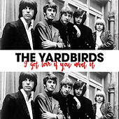 I got Love If You Want it by The Yardbirds