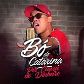 Por Causa do Dinheiro by Mc Bó do Catarina