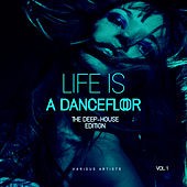 Life Is A Dancefloor, Vol. 1 (The Deep-House Edition) - EP by Various Artists
