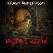 Dreams & Despair by Franc Underwood