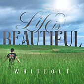 Life Is Beautiful by White Out