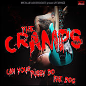 Can Your Pussy Do the Dog (Live) de The Cramps