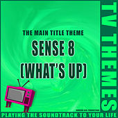The Main Title Theme - Sense 8 (What's Up) de TV Themes