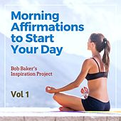 Morning Affirmations to Start Your Day, Vol 1 von Bob Baker's Inspiration Project