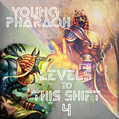 Its Levels to This Shift 4 di Young Pharaoh