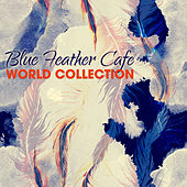 Blue Feather Café: World Collection by Various Artists