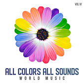 All Colors All Sounds: World Music, Vol. VI von Various Artists