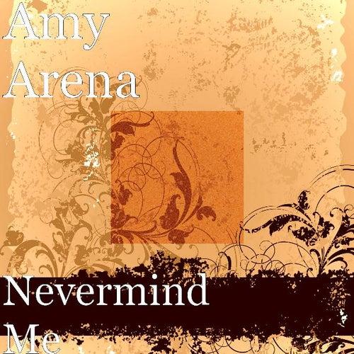 Nevermind Me von Amy Arena