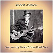 Come on in My Kitchen / Cross Road Blues (All Tracks Remastered) de Robert Johnson