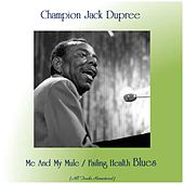 Me And My Mule / Failing Health Blues (All Tracks Remastered) by Champion Jack Dupree