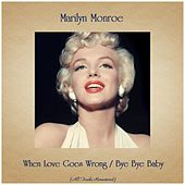 When Love Goes Wrong / Bye Bye Baby (All Tracks Remastered) von Marilyn Monroe