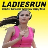 Ladiesrun (Girls Best Motivational Running and Jogging EDM, Trap, Atm Future Bass, Electro House and Dirty House Music Playlist to Make Every Run Tracker Workout to a Succes) van Various Artists