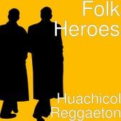 Huachicol Reggaeton by The Folk Heroes