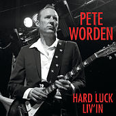 Hard Luck Liv'in by Pete Worden