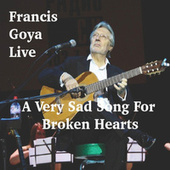A Very Sad Song for Broken Hearts - Single (Live) by Francis Goya