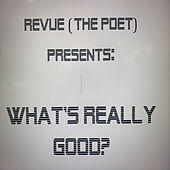What's Really Good? by Revue