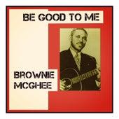 Be Good to Me by Brownie McGhee