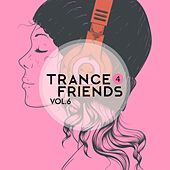 Trance 4 Friends, Vol. 6 de Various Artists
