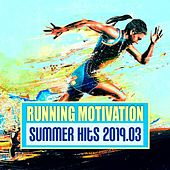 Running Motivation: Summer Hits 2019.03 by Various Artists