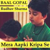 Mera Aapki Kripa Se (feat. Rudhav Sharma) by Baal Gopal