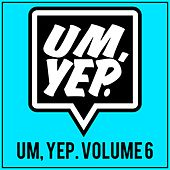Um, Yep., Vol. 6 von Various Artists
