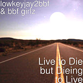 Live to Die but Dieing to Live by Lowkeyjay2bbf