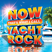 NOW That's What I Call Yacht Rock by Various Artists