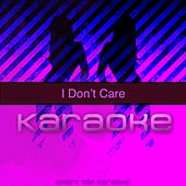 I Don't Care (Originally Performed by Ed Sheeran and Justin Bieber) (Karaoke Version) de Chart Topping Karaoke (1)